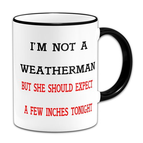I'm Not A Weatherman But She Should Expect A Few Inches Tonight Mug -Black Rim